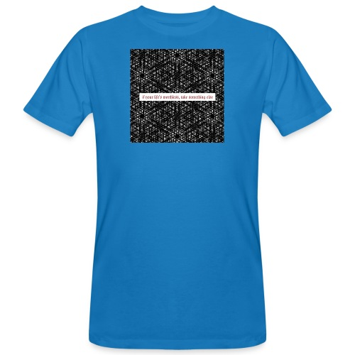 if your lifes worthless, take something else - Männer Bio-T-Shirt