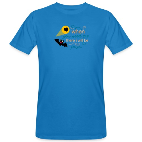 when yo need me there i Will be forma you - Camiseta ecológica hombre