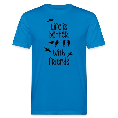 elämä on parempi ystävien kanssa lintujen - life - Men's Organic T-Shirt
