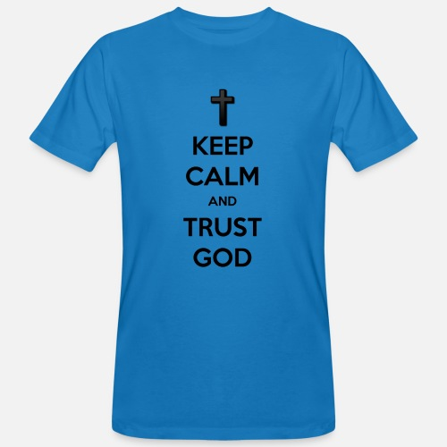 Keep Calm and Trust God (Vertrouw op God) - Mannen Bio-T-shirt