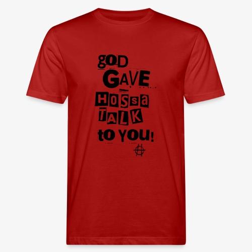 God gave Hossa Talk - Männer Bio-T-Shirt