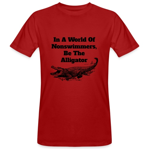 In A World Of Nonswimmers, Be The Alligator - Männer Bio-T-Shirt
