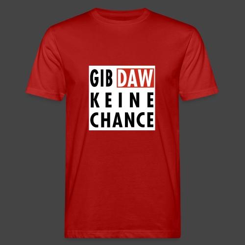 Gib DAW keine Chance - Männer Bio-T-Shirt