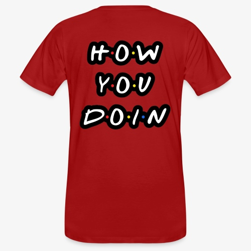How you doin? - Mannen Bio-T-shirt