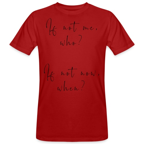 If not me, who? If not now, when? - T-shirt ecologica da uomo