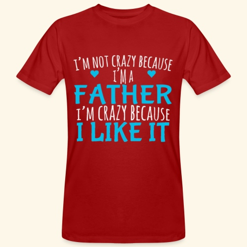 I Crazy Because I Like It Father's Day Quote - Men's Organic T-Shirt
