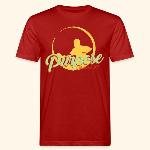 Purpose is an alarm clock to keep reminding you - Männer Bio-T-Shirt
