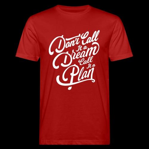 Don t Call it A Dream - Männer Bio-T-Shirt