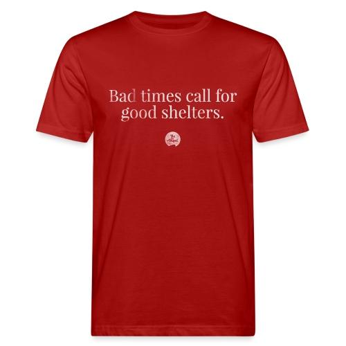 Bad Times Good Shelters - Männer Bio-T-Shirt