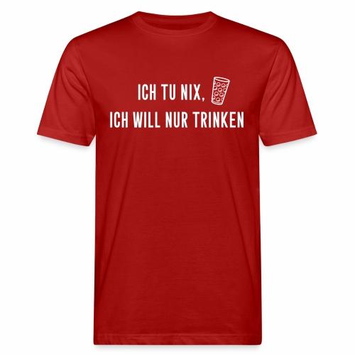 Ich tu nix, ich will nur trinken - Männer Bio-T-Shirt