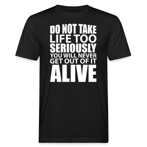 do not take life too seriously - Økologisk T-skjorte for menn