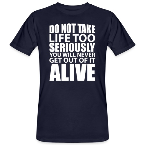 do not take life too seriously - Økologisk T-skjorte for menn