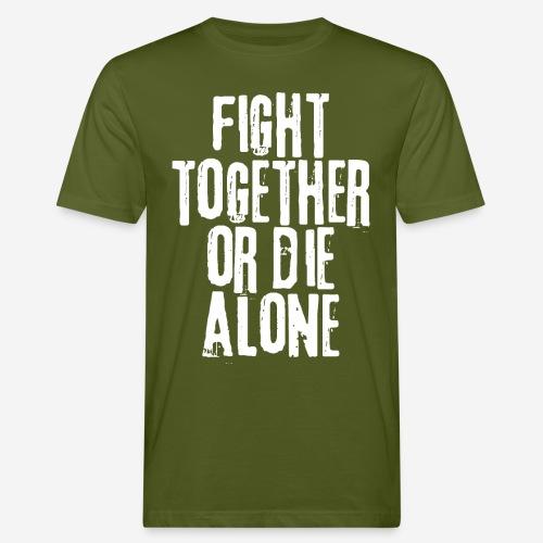 fight together die alone - Männer Bio-T-Shirt