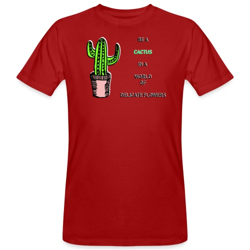 Be a Cactus in a world of delicate Flowers - Männer Bio-T-Shirt
