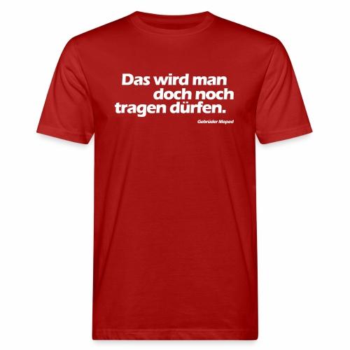 Das wird man doch noch tragen dürfen - Männer Bio-T-Shirt