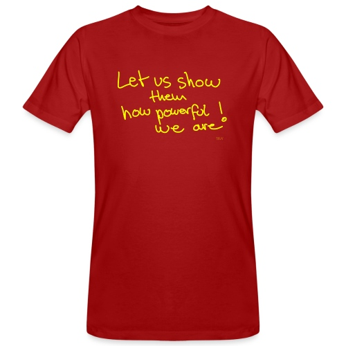 Let us show them how powerful we are! - Men's Organic T-Shirt