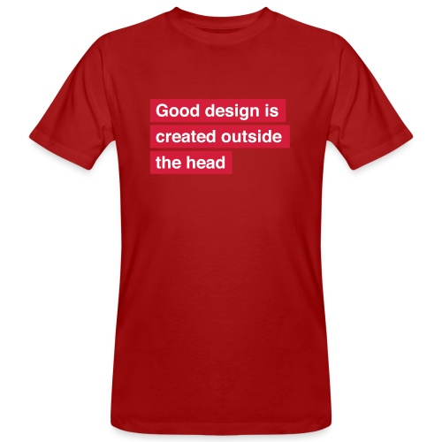 Good design is created outside the head - Organic mænd