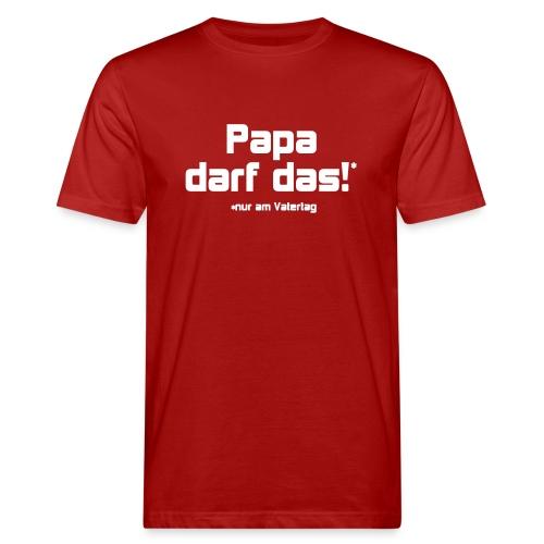 Papa darf das - Männer Bio-T-Shirt