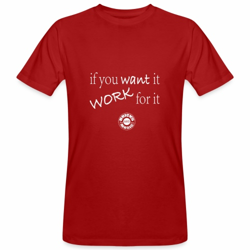 if you want it, work for it - T-shirt ecologica da uomo