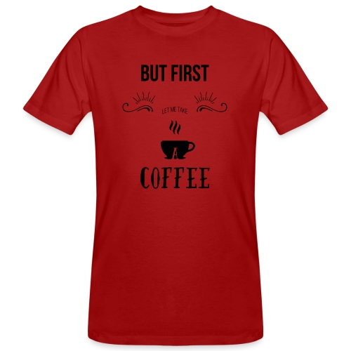 But first let me take a coffee - T-shirt ecologica da uomo