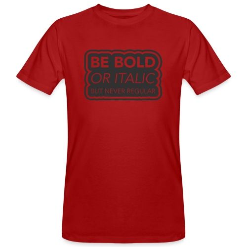 Be bold, or italic but never regular - Mannen Bio-T-shirt
