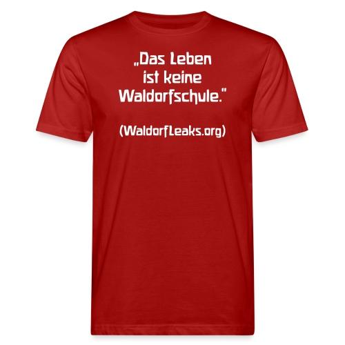 Das Leben ist keine Waldorfschule WaldorfLeaks org - Männer Bio-T-Shirt