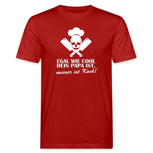 Egal wie cool Dein Papa ist, meiner ist Koch - Männer Bio-T-Shirt