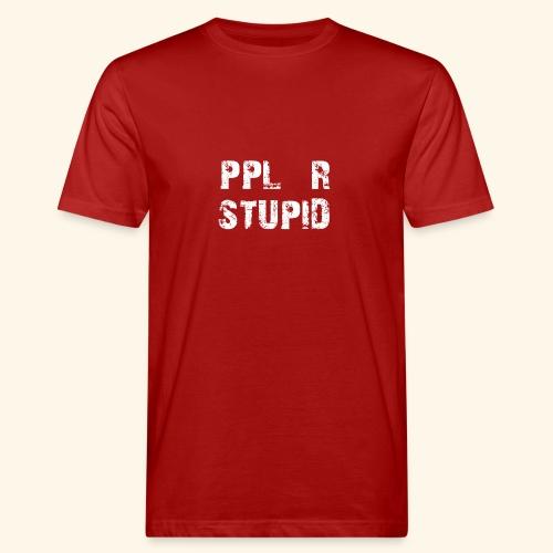 People Are Stupid - Männer Bio-T-Shirt