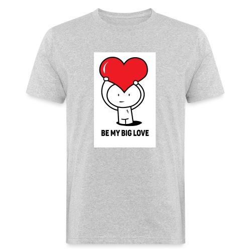 Be my big love - Camiseta ecológica hombre