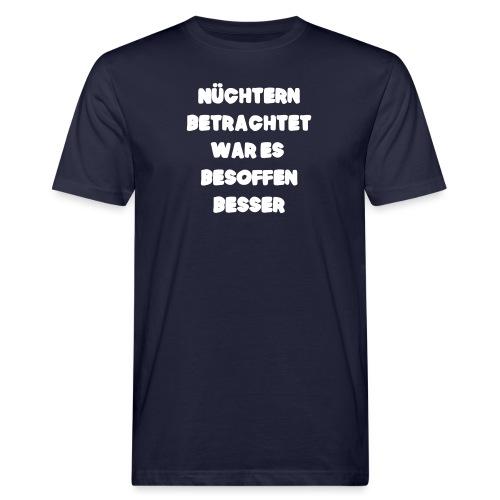 Nüchtern betrachtet Spruch ft2 - Männer Bio-T-Shirt