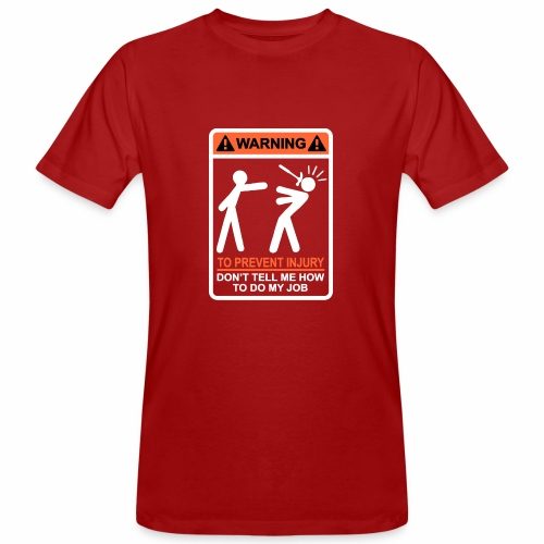 WARNING Don t Tell Me How To Do My Job (WO) - Mannen Bio-T-shirt