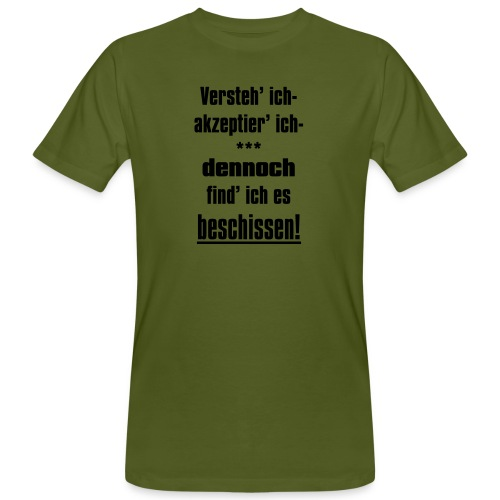 Versteh ich, trotzdem find ich es beschissen! - Männer Bio-T-Shirt