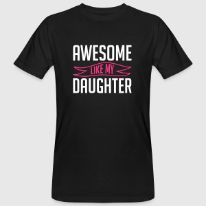 Awesome like my daughter vatertag - Männer Bio-T-Shirt