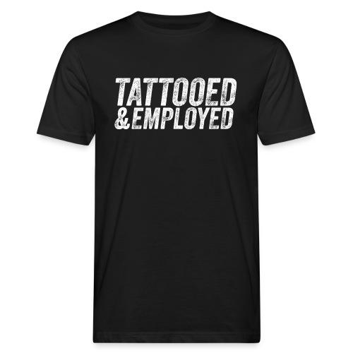 tattooed and employed –white print - Männer Bio-T-Shirt