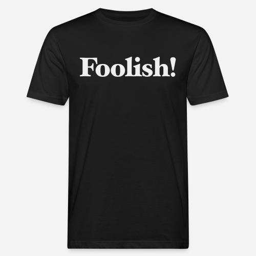 Foolish! - Männer Bio-T-Shirt