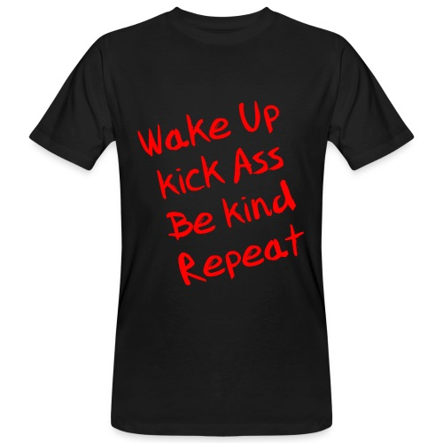 Wake Up, Kick Ass, Be Kind, Repeat! - Männer Bio-T-Shirt