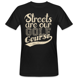 Streets are our golf course original design - T-shirt bio Homme
