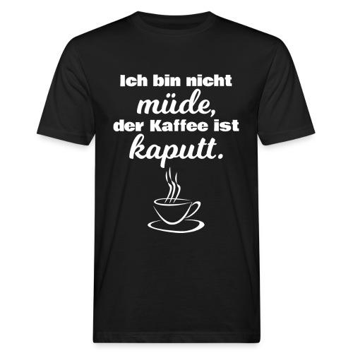 Ich bin nicht müde, der Kaffee ist kaputt. - Männer Bio-T-Shirt
