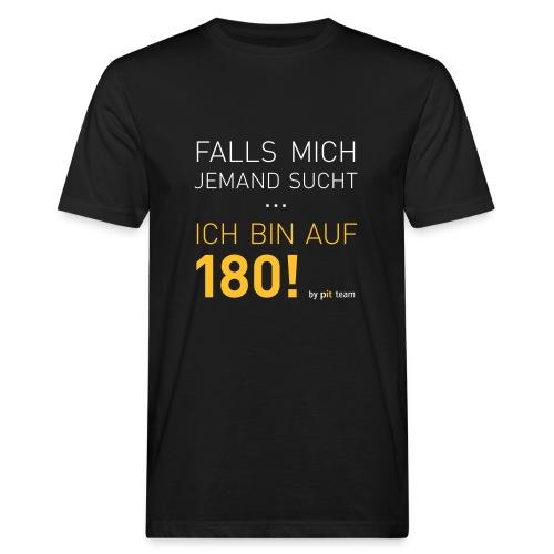 ... bin auf 180! - Männer Bio-T-Shirt