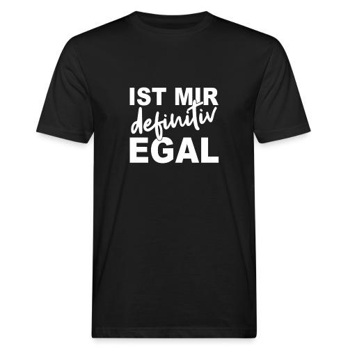 IST MIR definitiv EGAL - Männer Bio-T-Shirt