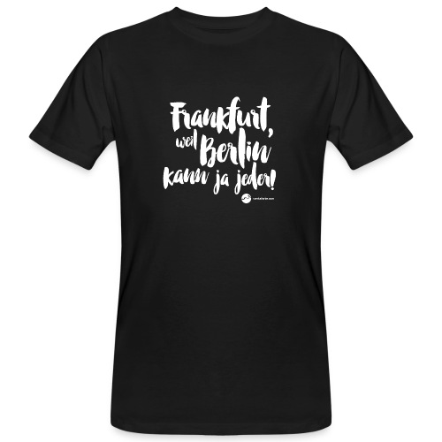 Frankfurt, weil Berlin kann ja jeder! - Männer Bio-T-Shirt
