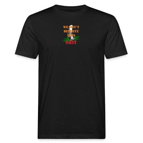 We Dont Deserve this Shit - Ekologisk T-shirt herr