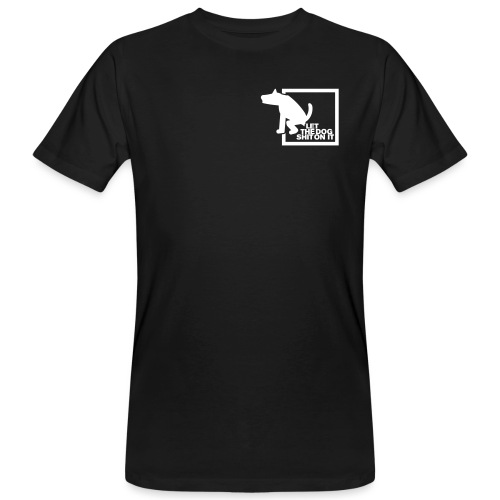 LET THE DOG SHIT ON IT - Daniel B. aus SG Special - Männer Bio-T-Shirt