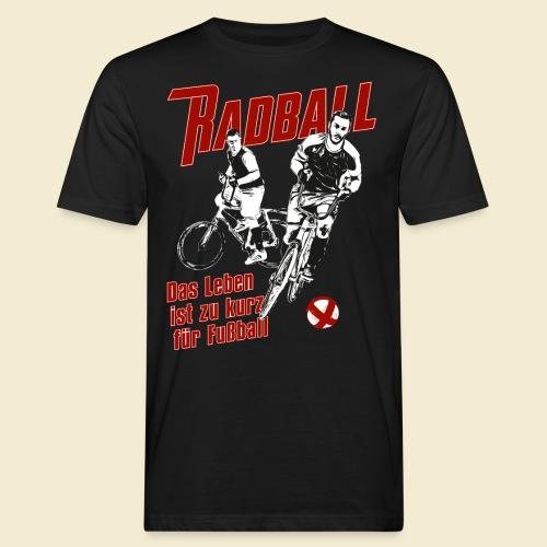 Radball | Das Leben ist zu kurz für Fußball - Männer Bio-T-Shirt