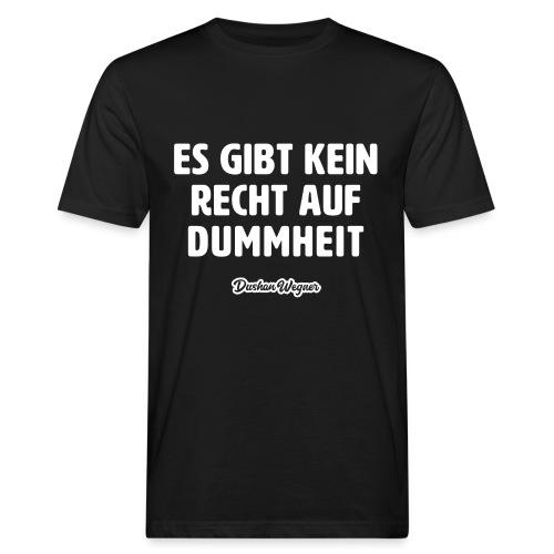 Es gibt kein Recht auf Dummheit - Männer Bio-T-Shirt