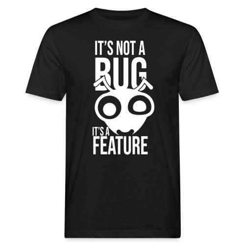 Its Not A Bug Its A Feature - Männer Bio-T-Shirt