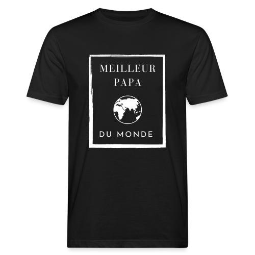 Meilleur papa du monde, idée cadeau fête des pères - T-shirt bio Homme