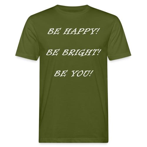 Be happy be bright be you - Männer Bio-T-Shirt
