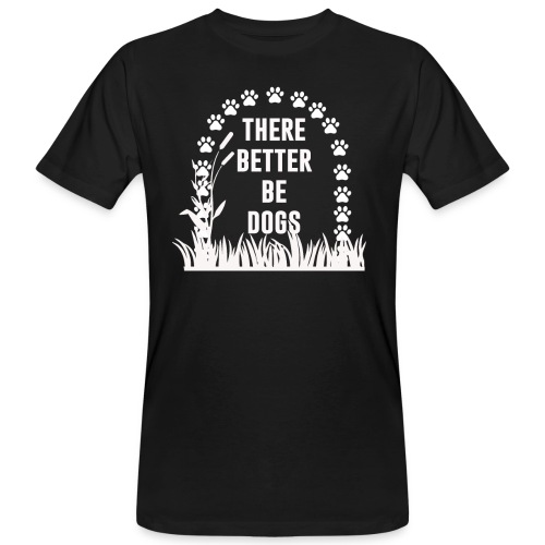 There better be dogs shirt - Men's Organic T-Shirt