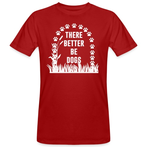 There better be dogs shirt - Men's Organic T-Shirt